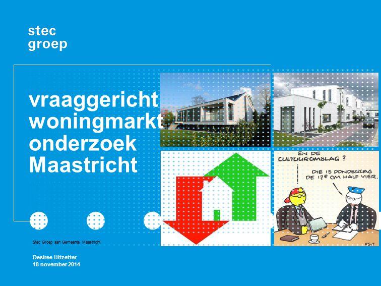Actuele inzichten voor herijking stedelijke programmering Nieuwe regionale context: krimp en vergrijzing Inzicht in specifieke doelgroepen voor Maastricht Op basis van onze analyse wilt u de juiste stappen zetten voor programmering U vroeg ons: