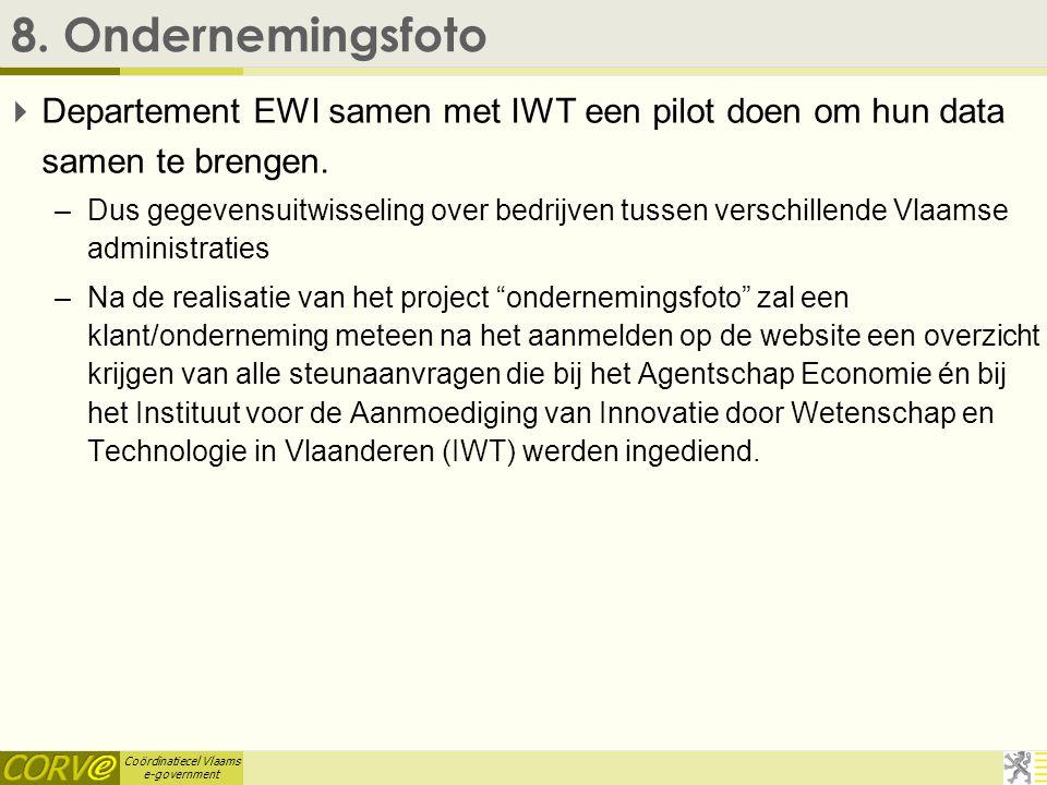 Coördinatiecel Vlaams e-government Aanmoedigingspremies online  Online aanvraagformulier aanmoedigingspremies.  Momenteel wordt voorzien in vijf typ