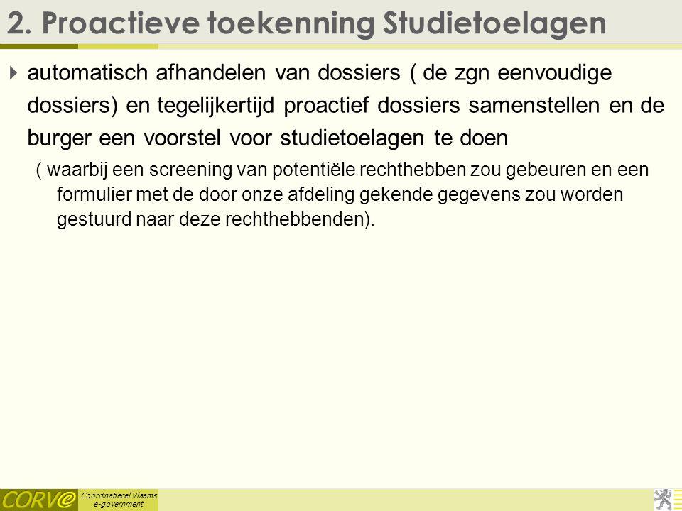 Coördinatiecel Vlaams e-government 1. WS Energie Prestatie  Indieners: Vlaams EnergieAgentschap, Vlabel(?), ROW(?), VMSW Doel: ontsluiten van de ener