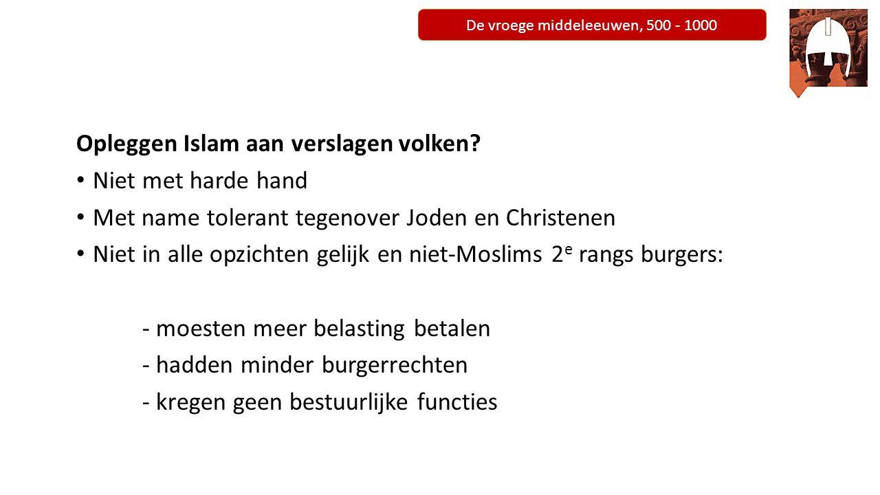 De vroege middeleeuwen, 500 - 1000 Omstreeks 700 Islamisering samenleving 1.Islamitische munt 2.Arabisch voertaal 3.Sharia als wet 4.Moskeëen In de 9 e eeuw ging het mis  verschillende gouverneurs maken zich los van centrale gezag Islamitische rijk verbrokkelt