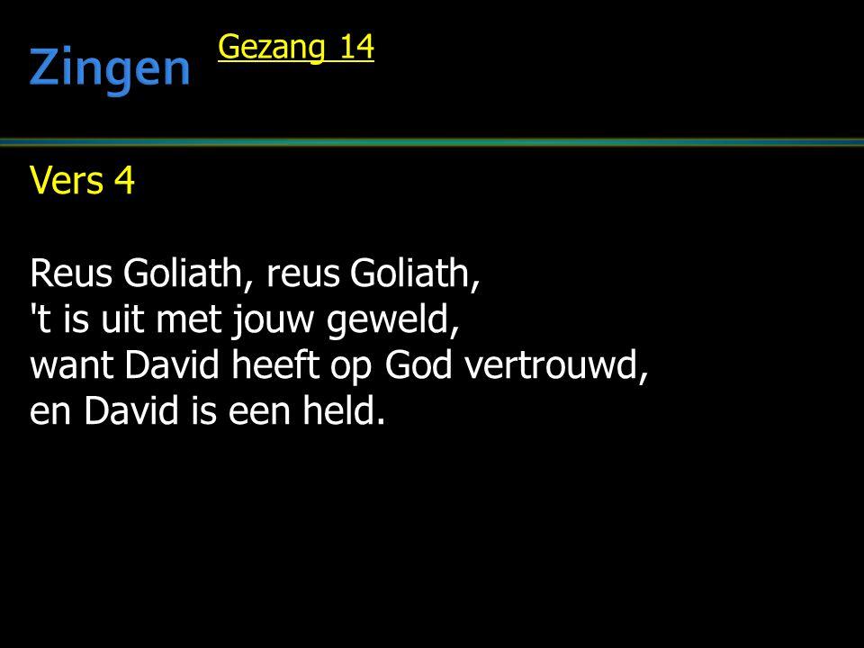 Vers 4 Reus Goliath, reus Goliath, t is uit met jouw geweld, want David heeft op God vertrouwd, en David is een held.