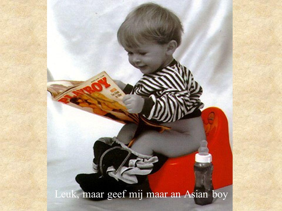 Leuk, maar geef mij maar an Asian boy