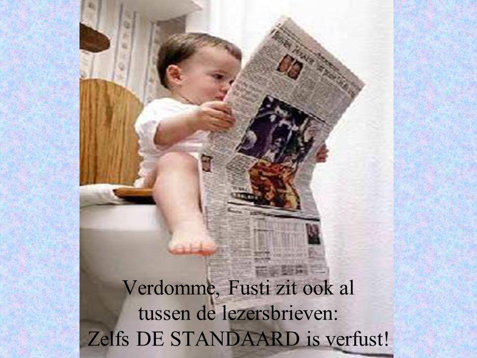 Verdomme, Fusti zit ook al tussen de lezersbrieven: Zelfs DE STANDAARD is verfust!