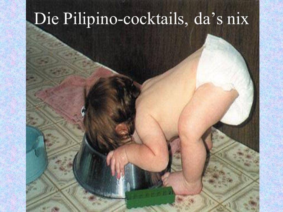 Die Pilipino-cocktails, da's nix