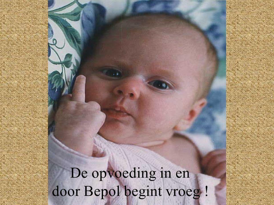 De opvoeding in en door Bepol begint vroeg !