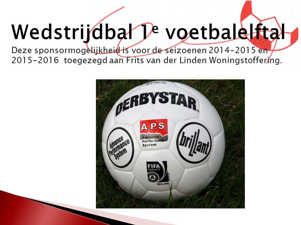 Wedstrijdbal 1 e voetbalelftal Deze sponsormogelijkheid is voor de seizoenen 2014-2015 en 2015-2016 toegezegd aan Frits van der Linden Woningstofferin