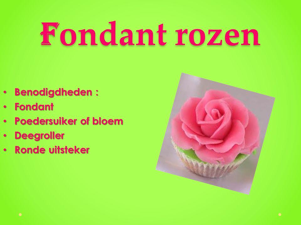 F ondant rozen Benodigdheden : Benodigdheden : Fondant Fondant Poedersuiker of bloem Poedersuiker of bloem Deegroller Deegroller Ronde uitsteker Ronde