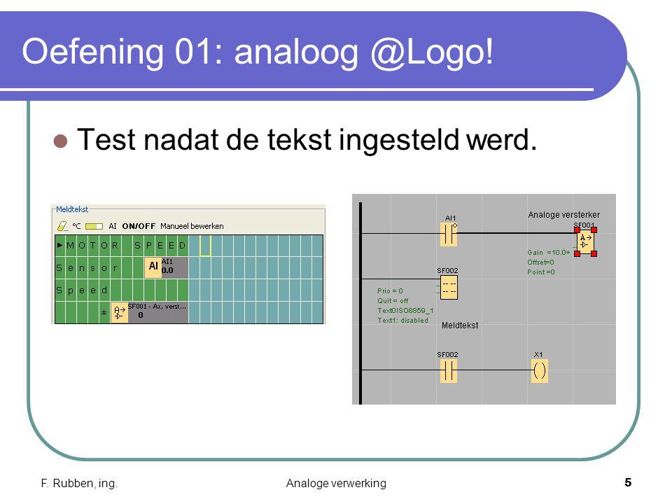 F. Rubben, ing.Analoge verwerking5 Oefening 01: analoog @Logo! Test nadat de tekst ingesteld werd.