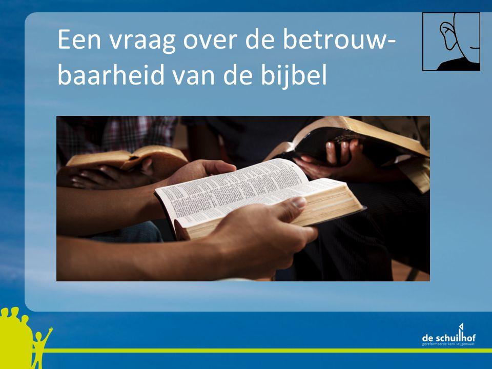 Een vraag over de betrouw- baarheid van de bijbel