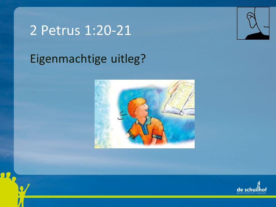 2 Petrus 1:20-21 Eigenmachtige uitleg?