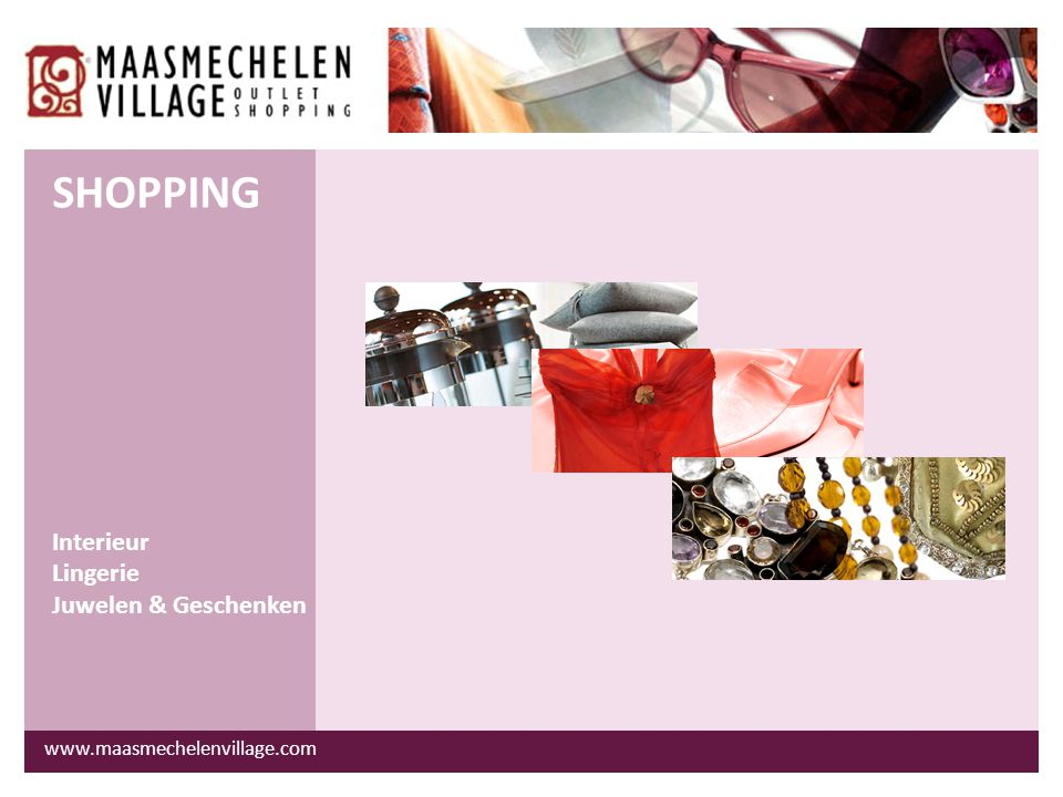 www.maasmechelenvillage.com Interieur Lingerie Juwelen & Geschenken SHOPPING