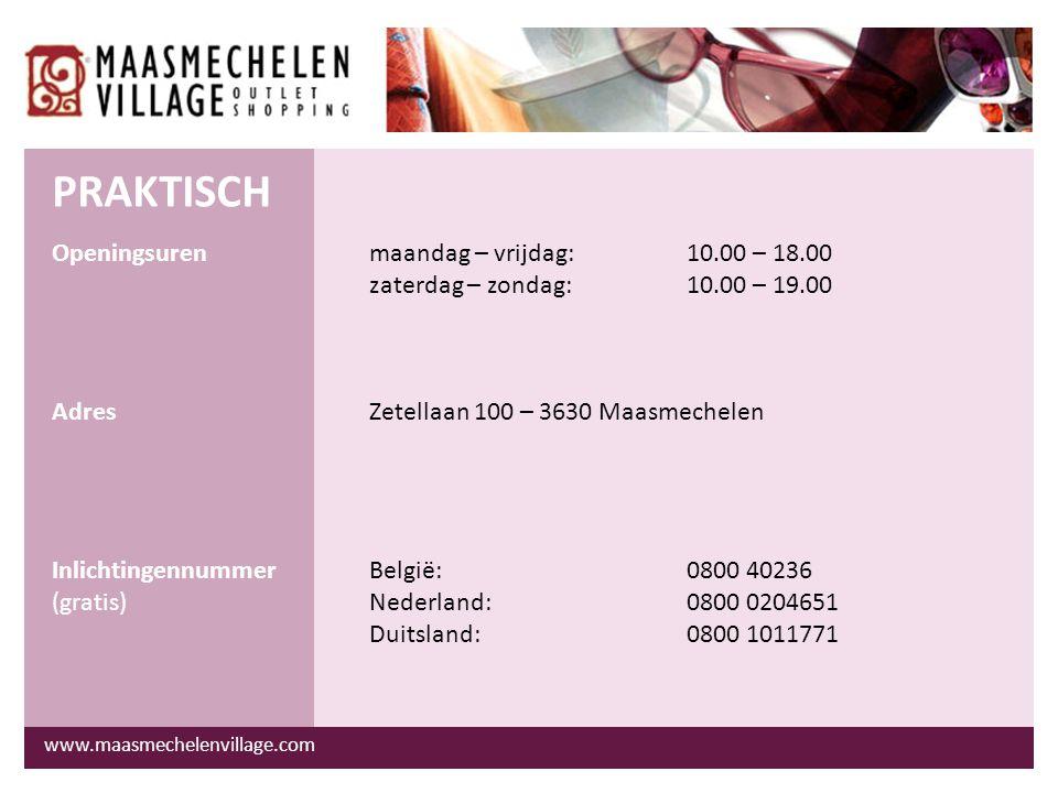 www.maasmechelenvillage.com Openingsurenmaandag – vrijdag:10.00 – 18.00 zaterdag – zondag:10.00 – 19.00 AdresZetellaan 100 – 3630 Maasmechelen Inlichtingennummer België:0800 40236 (gratis)Nederland:0800 0204651 Duitsland:0800 1011771 PRAKTISCH