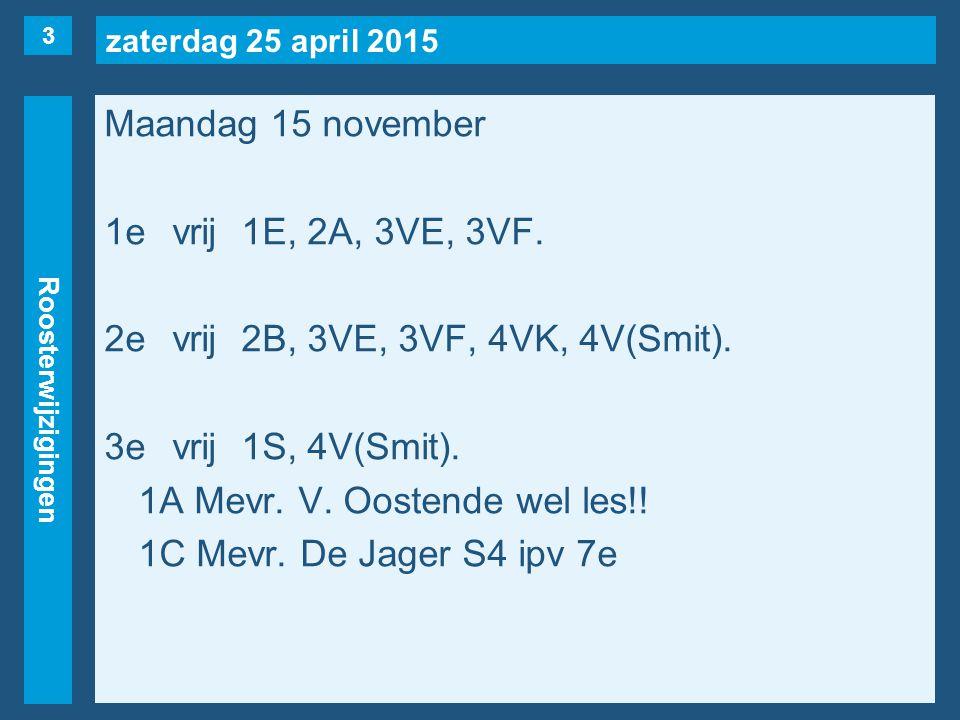 zaterdag 25 april 2015 Roosterwijzigingen Maandag 15 november 1evrij1E, 2A, 3VE, 3VF. 2evrij2B, 3VE, 3VF, 4VK, 4V(Smit). 3evrij1S, 4V(Smit). 1A Mevr.