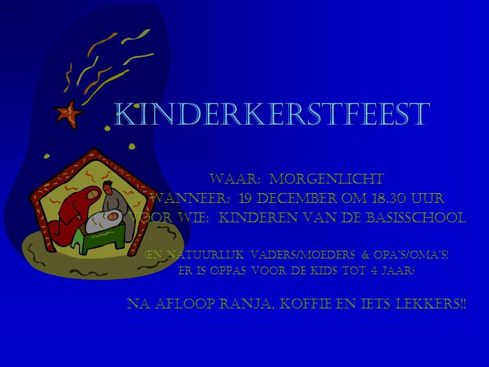 Kinderkerstfeest Kinderkerstfeest Waar: Morgenlicht Wanneer: 19 december om 18.30 uur VOOR WIE: Kinderen VAN DE BASISSCHOOL (en natuurlijk vaders/moeders & opa's/oma's.