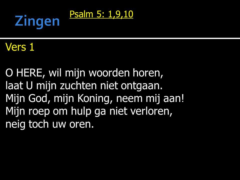Psalm 5: 1,9,10 Vers 1 O HERE, wil mijn woorden horen, laat U mijn zuchten niet ontgaan.