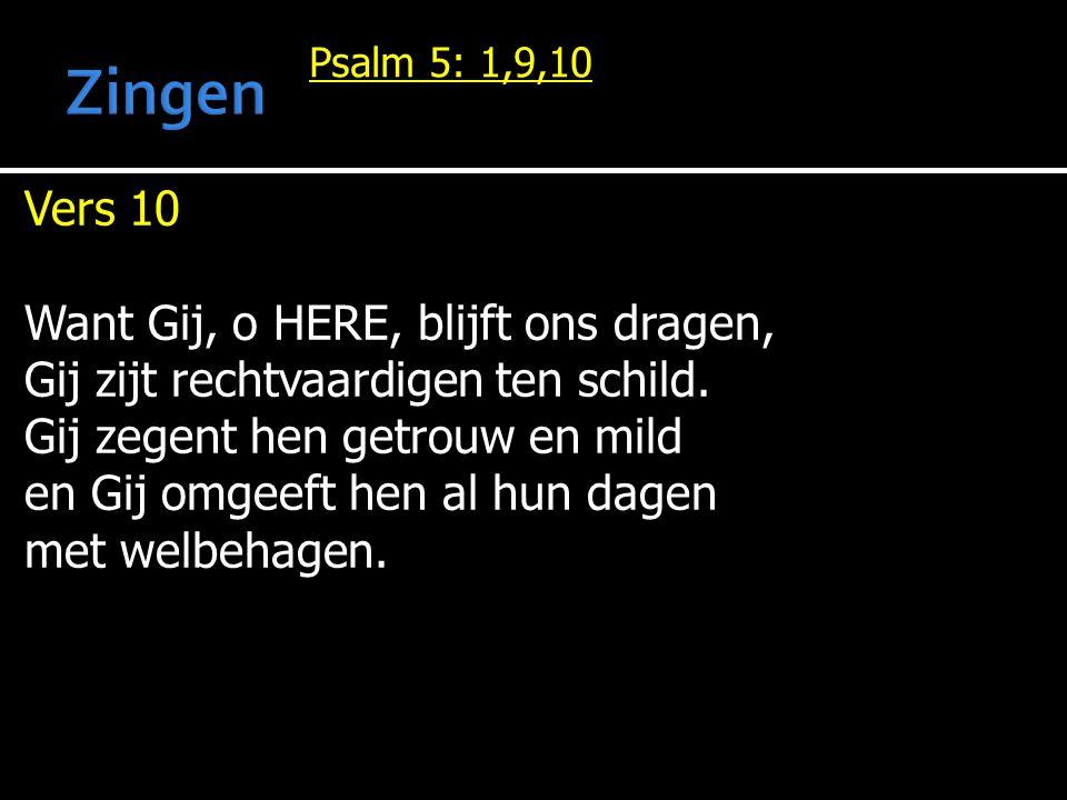 Psalm 5: 1,9,10 Vers 10 Want Gij, o HERE, blijft ons dragen, Gij zijt rechtvaardigen ten schild.