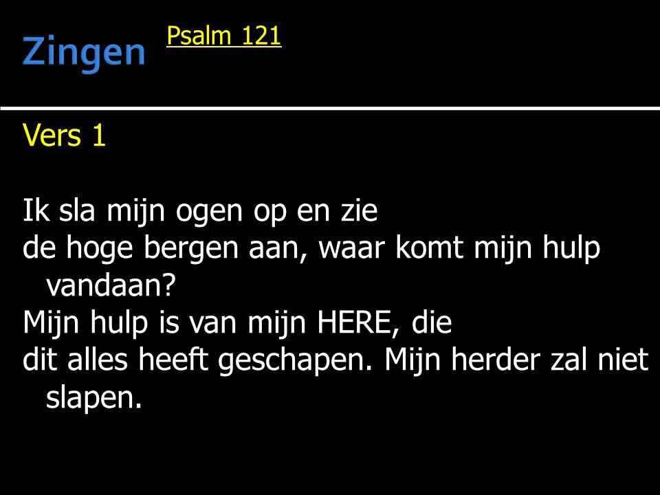 Vers 1 Ik sla mijn ogen op en zie de hoge bergen aan, waar komt mijn hulp vandaan? Mijn hulp is van mijn HERE, die dit alles heeft geschapen. Mijn her
