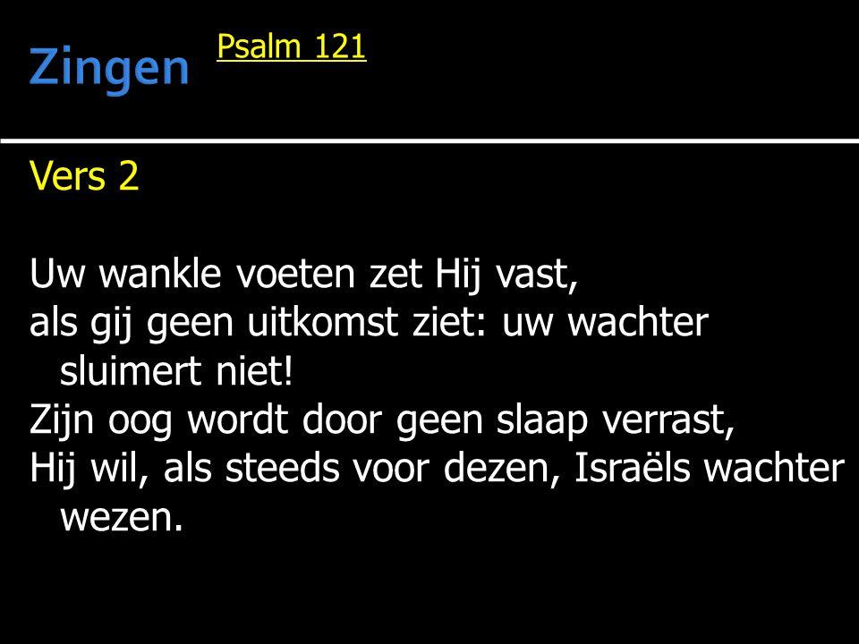 Vers 2 Uw wankle voeten zet Hij vast, als gij geen uitkomst ziet: uw wachter sluimert niet! Zijn oog wordt door geen slaap verrast, Hij wil, als steed