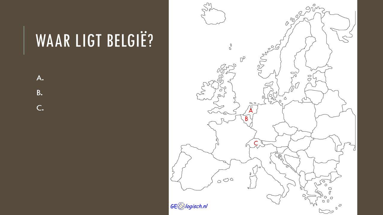 WAAR LIGT BELGIË? A. B. C. A B C