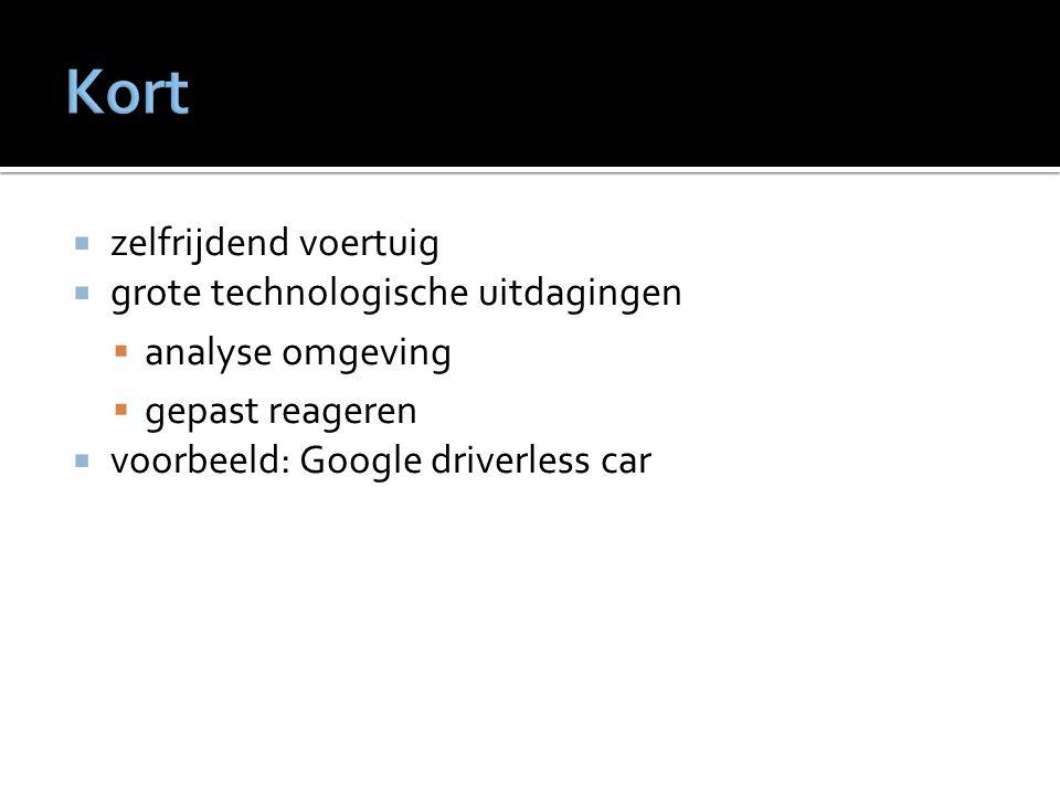  zelfrijdend voertuig  grote technologische uitdagingen  analyse omgeving  gepast reageren  voorbeeld: Google driverless car