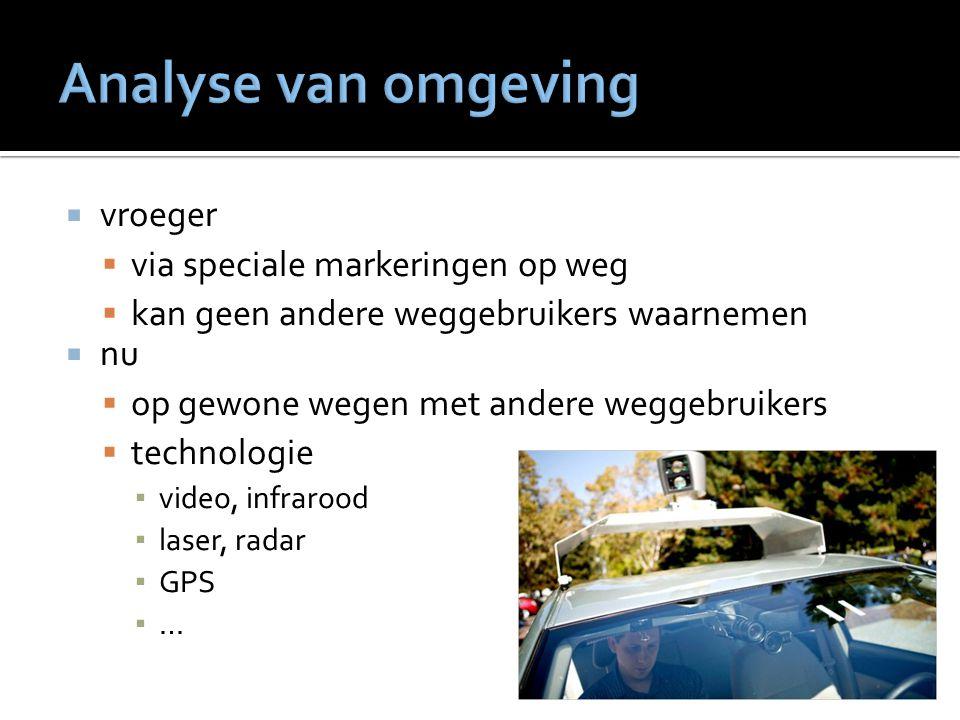  vroeger  via speciale markeringen op weg  kan geen andere weggebruikers waarnemen  nu  op gewone wegen met andere weggebruikers  technologie ▪ video, infrarood ▪ laser, radar ▪ GPS ▪ …