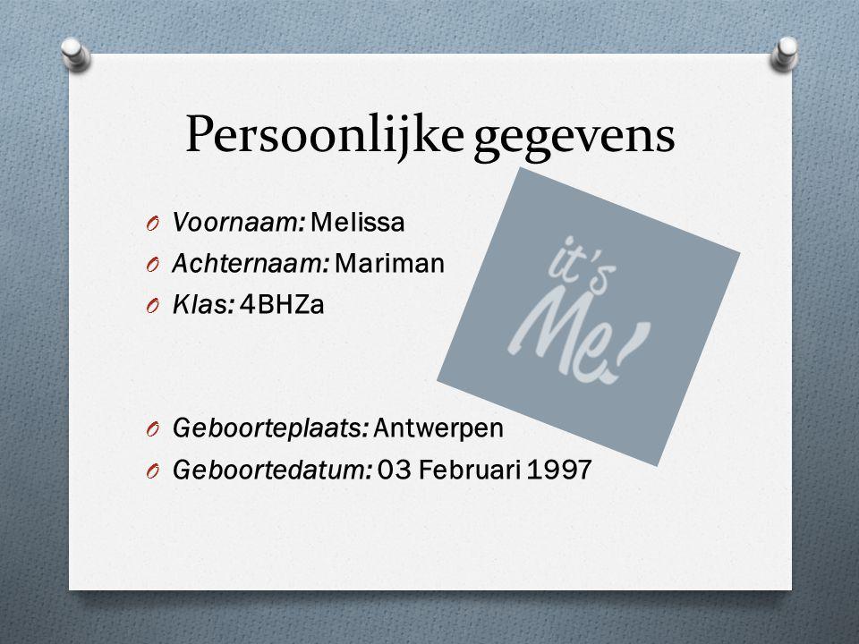 Persoonlijke gegevens O Voornaam: Melissa O Achternaam: Mariman O Klas: 4BHZa O Geboorteplaats: Antwerpen O Geboortedatum: 03 Februari 1997