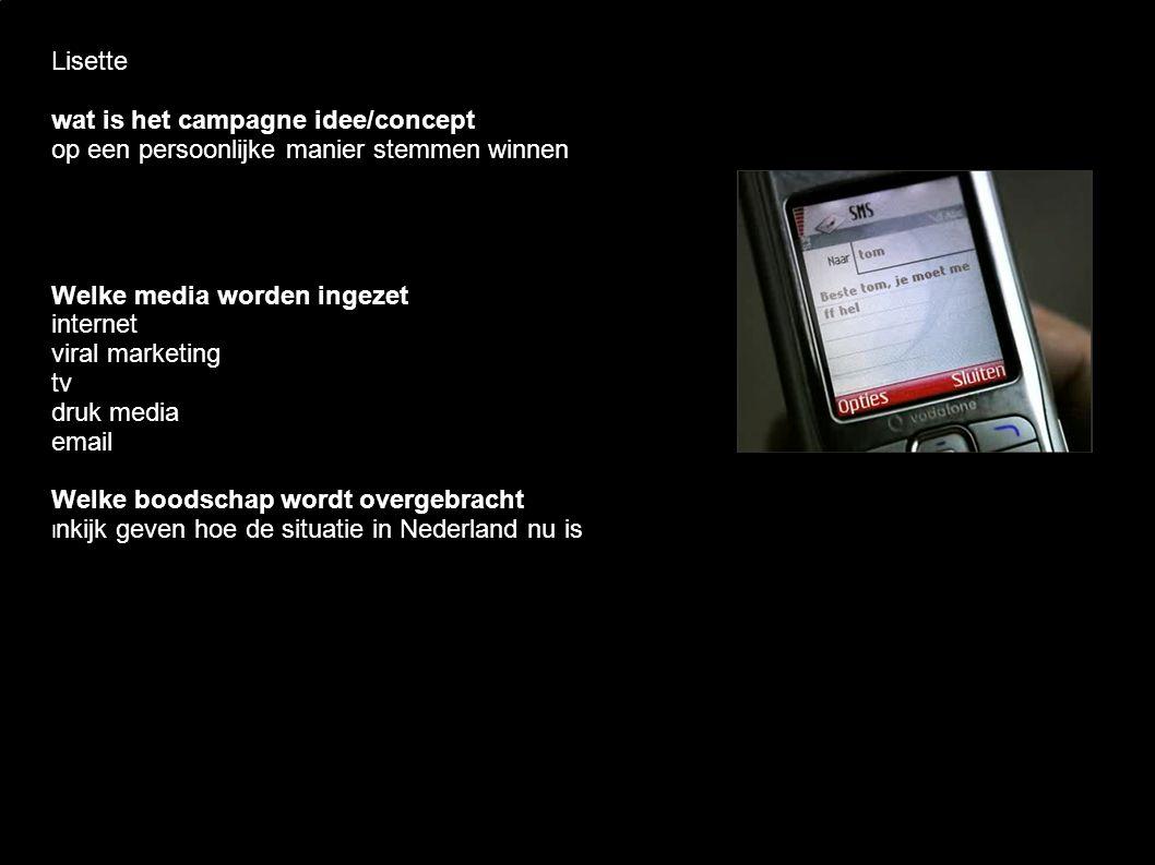 Lisette wat is het campagne idee/concept op een persoonlijke manier stemmen winnen Welke media worden ingezet internet viral marketing tv druk media email Welke boodschap wordt overgebracht I nkijk geven hoe de situatie in Nederland nu is