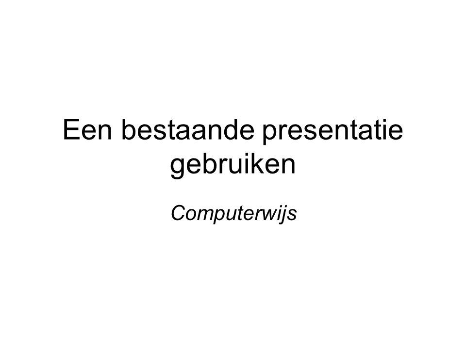 Een bestaande presentatie gebruiken Computerwijs