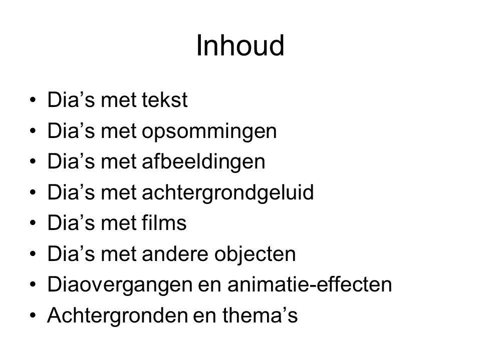Inhoud Dia's met tekst Dia's met opsommingen Dia's met afbeeldingen Dia's met achtergrondgeluid Dia's met films Dia's met andere objecten Diaovergangen en animatie-effecten Achtergronden en thema's