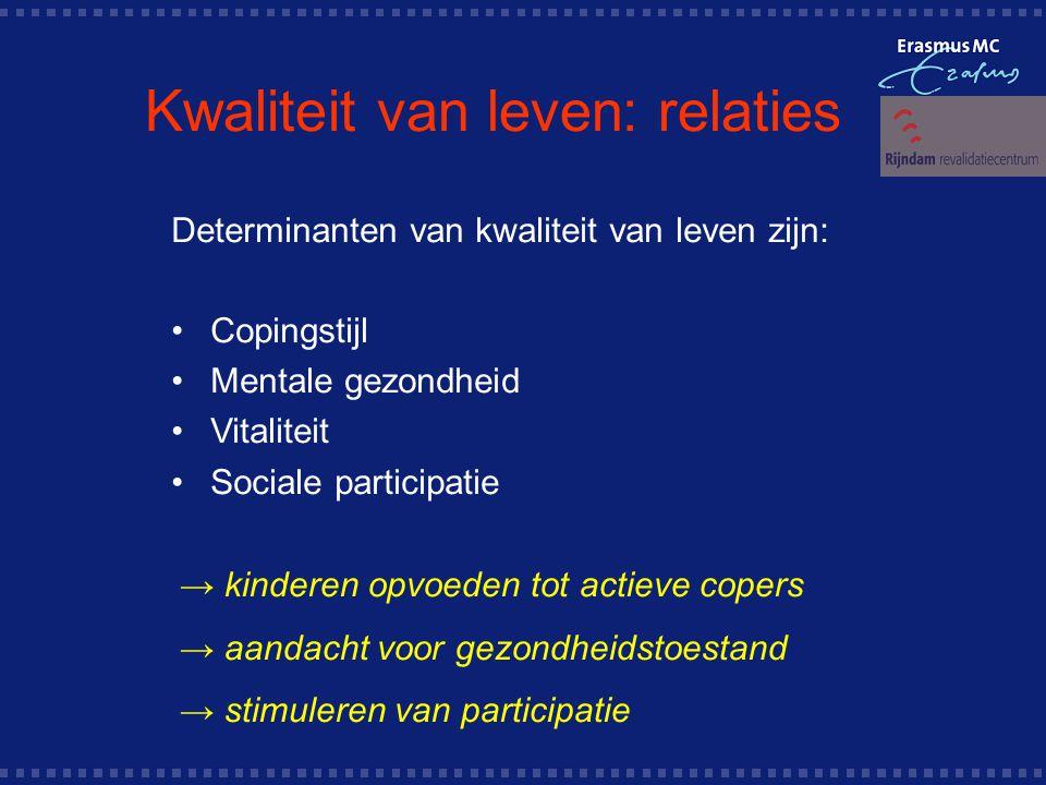 Kwaliteit van leven: relaties Determinanten van kwaliteit van leven zijn: Copingstijl Mentale gezondheid Vitaliteit Sociale participatie → kinderen opvoeden tot actieve copers → aandacht voor gezondheidstoestand → stimuleren van participatie