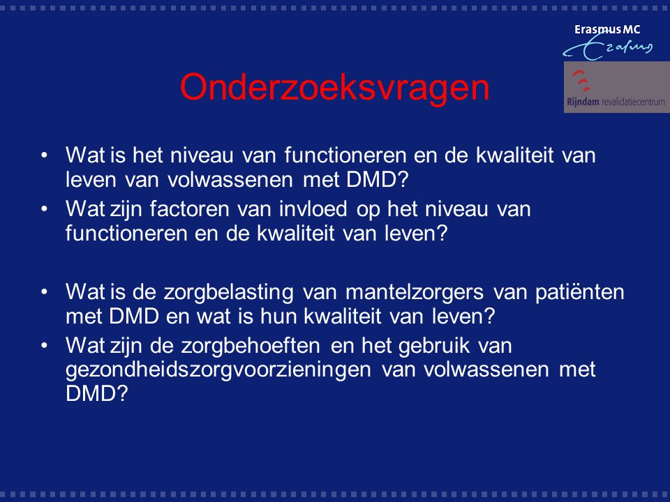 Onderzoeksvragen Wat is het niveau van functioneren en de kwaliteit van leven van volwassenen met DMD.