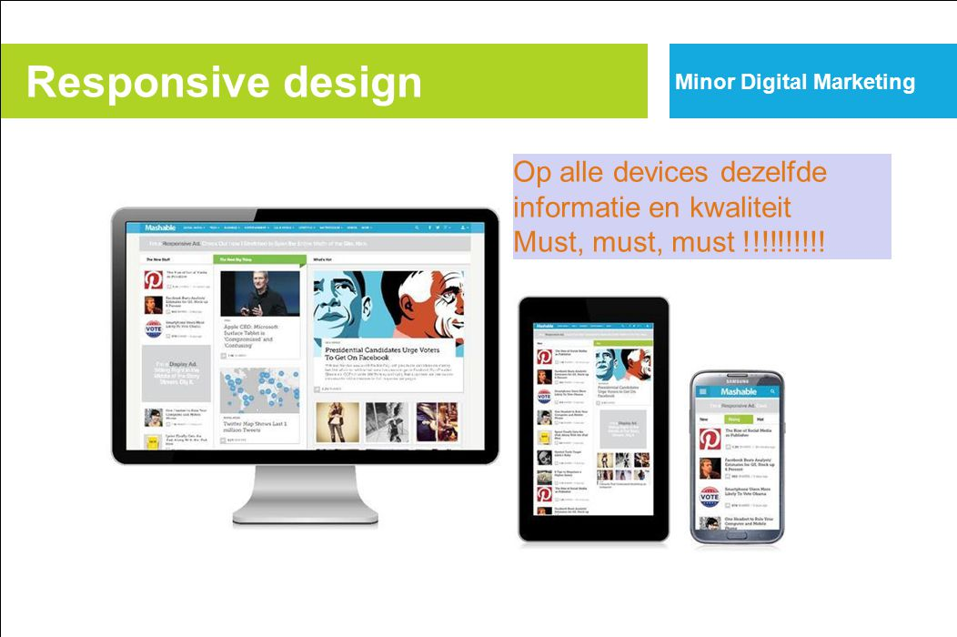 Minor Digital Marketing Responsive design Op alle devices dezelfde informatie en kwaliteit Must, must, must !!!!!!!!!!