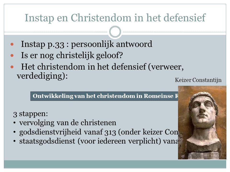 Instap en Christendom in het defensief Instap p.33 : persoonlijk antwoord Is er nog christelijk geloof.