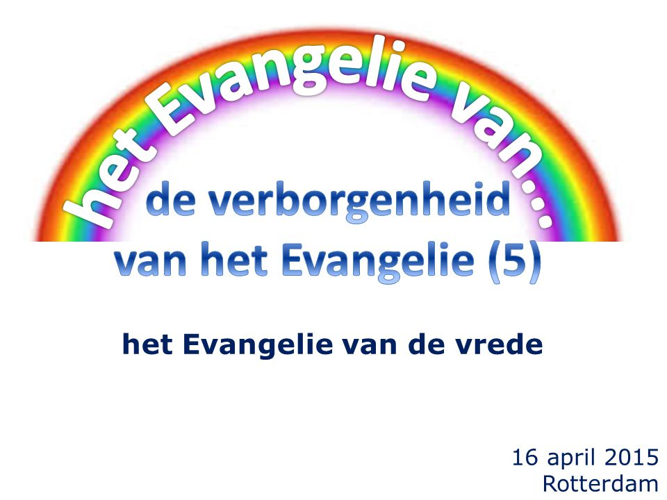 16 april 2015 Rotterdam het Evangelie van de vrede