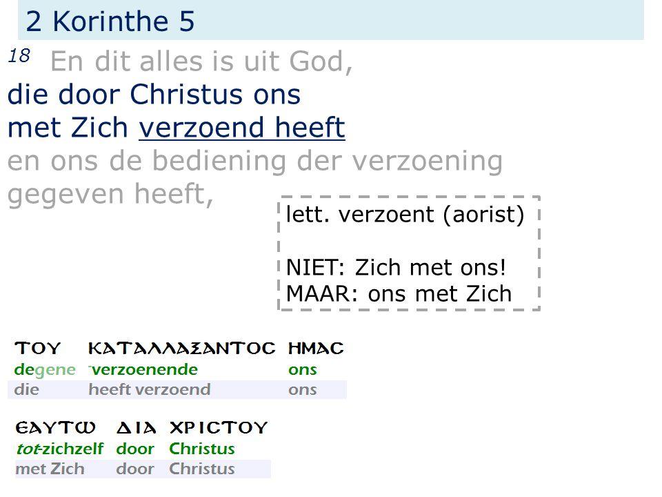 2 Korinthe 5 18 En dit alles is uit God, die door Christus ons met Zich verzoend heeft en ons de bediening der verzoening gegeven heeft, lett.