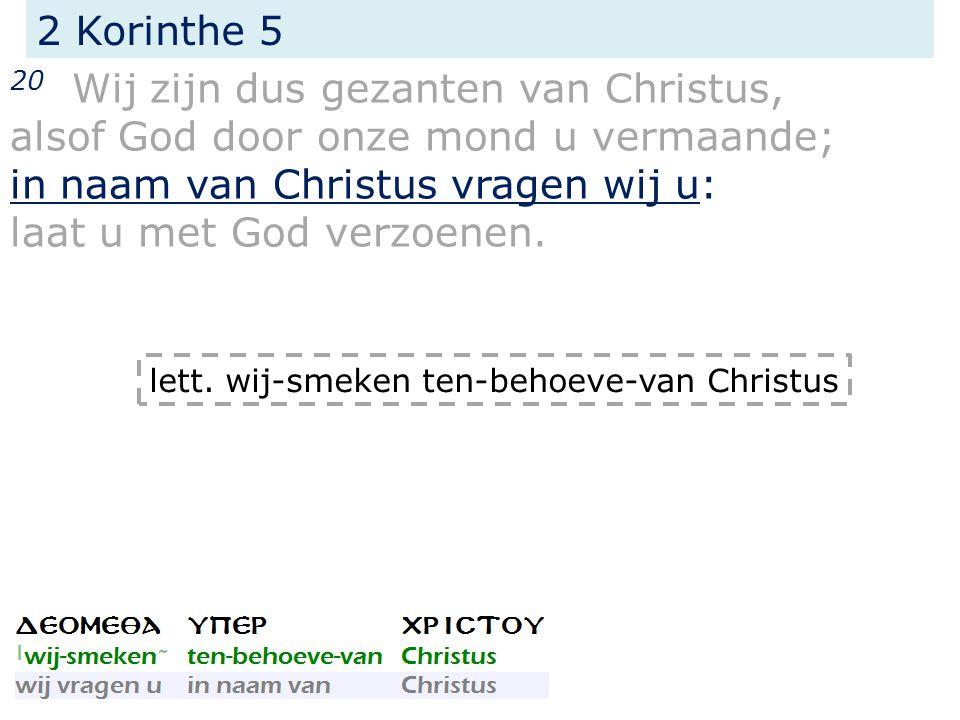 2 Korinthe 5 20 Wij zijn dus gezanten van Christus, alsof God door onze mond u vermaande; in naam van Christus vragen wij u: laat u met God verzoenen.