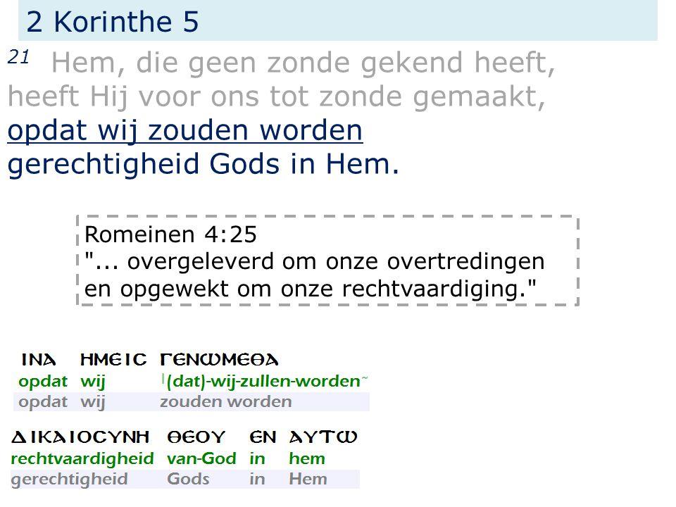 2 Korinthe 5 21 Hem, die geen zonde gekend heeft, heeft Hij voor ons tot zonde gemaakt, opdat wij zouden worden gerechtigheid Gods in Hem.