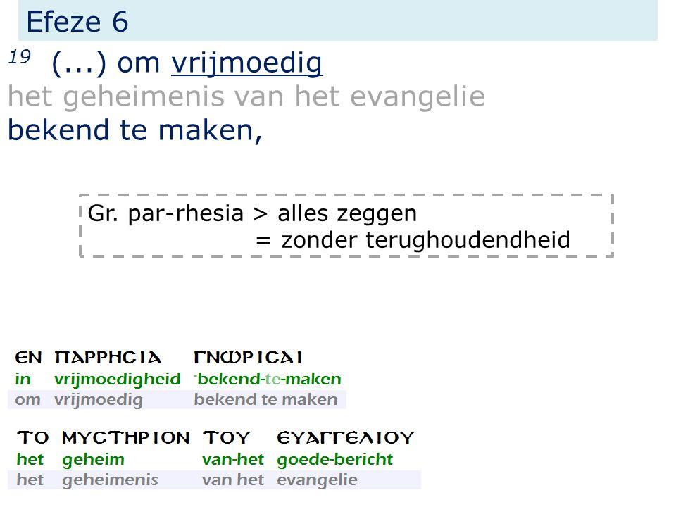 Efeze 6 19 (...) om vrijmoedig het geheimenis van het evangelie bekend te maken, Gr.