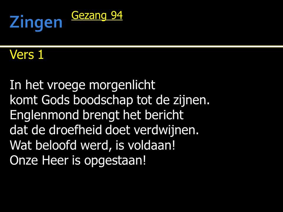 Vers 1 In het vroege morgenlicht komt Gods boodschap tot de zijnen. Englenmond brengt het bericht dat de droefheid doet verdwijnen. Wat beloofd werd,