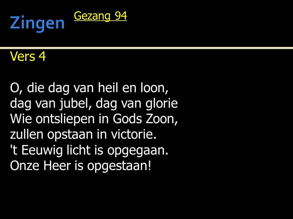 Vers 4 O, die dag van heil en loon, dag van jubel, dag van glorie Wie ontsliepen in Gods Zoon, zullen opstaan in victorie. 't Eeuwig licht is opgegaan