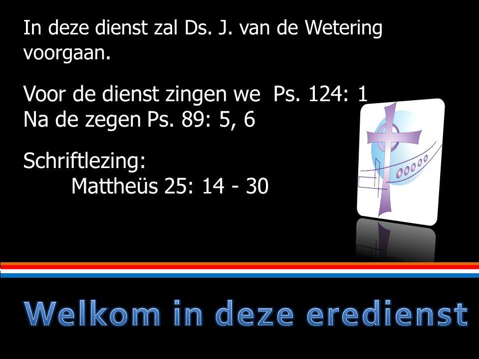 In deze dienst zal Ds. J. van de Wetering voorgaan.