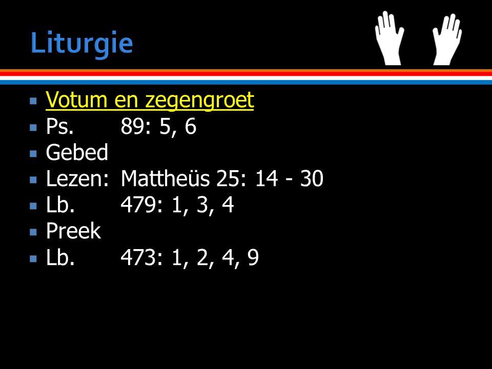  Votum en zegengroet  Ps.89: 5, 6  Gebed  Lezen:Mattheüs 25: 14 - 30  Lb.479: 1, 3, 4  Preek  Lb.473: 1, 2, 4, 9