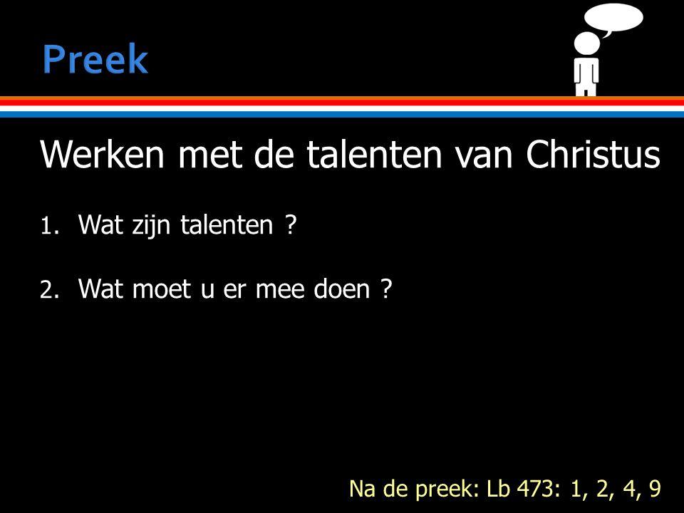 Werken met de talenten van Christus 1. Wat zijn talenten .