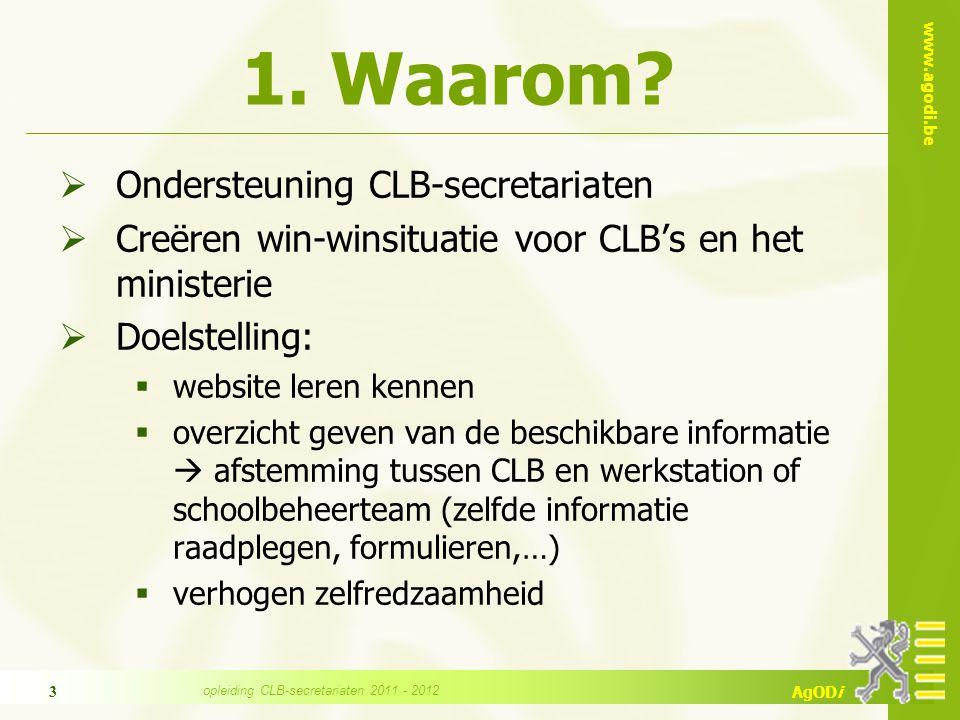 www.agodi.be AgODi opleiding CLB-secretariaten 2011 - 2012 3 1. Waarom?  Ondersteuning CLB-secretariaten  Creëren win-winsituatie voor CLB's en het