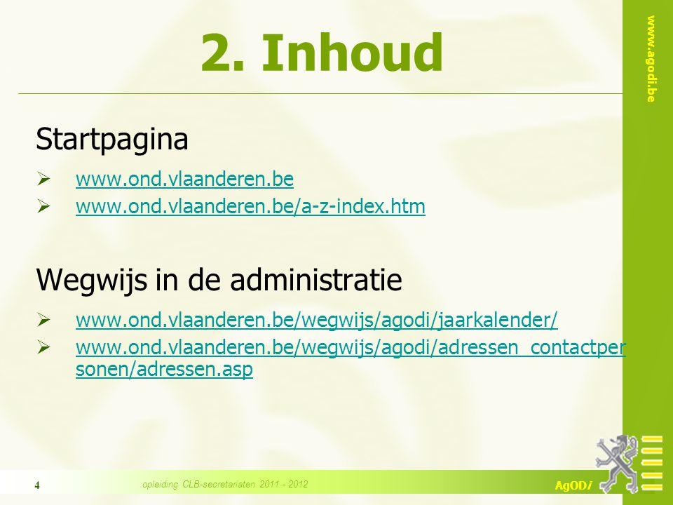 www.agodi.be AgODi opleiding CLB-secretariaten 2011 - 2012 4 2. Inhoud Startpagina  www.ond.vlaanderen.be www.ond.vlaanderen.be  www.ond.vlaanderen.