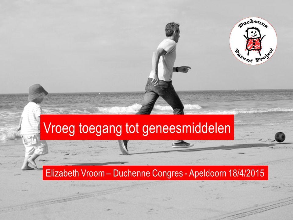 Vroeg toegang tot geneesmiddelen Elizabeth Vroom – Duchenne Congres - Apeldoorn 18/4/2015
