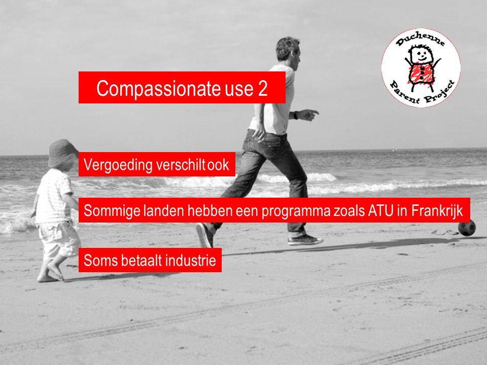 Compassionate use 2 Soms betaalt industrie Sommige landen hebben een programma zoals ATU in Frankrijk Vergoeding verschilt ook