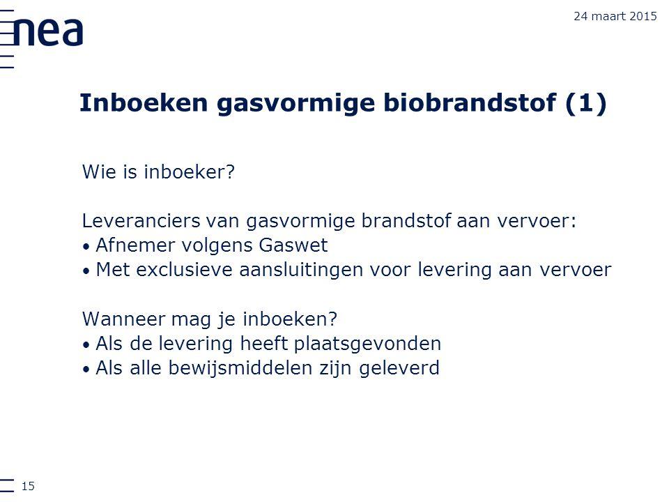24 maart 2015 Inboeken gasvormige biobrandstof (1) Wie is inboeker? Leveranciers van gasvormige brandstof aan vervoer: Afnemer volgens Gaswet Met excl