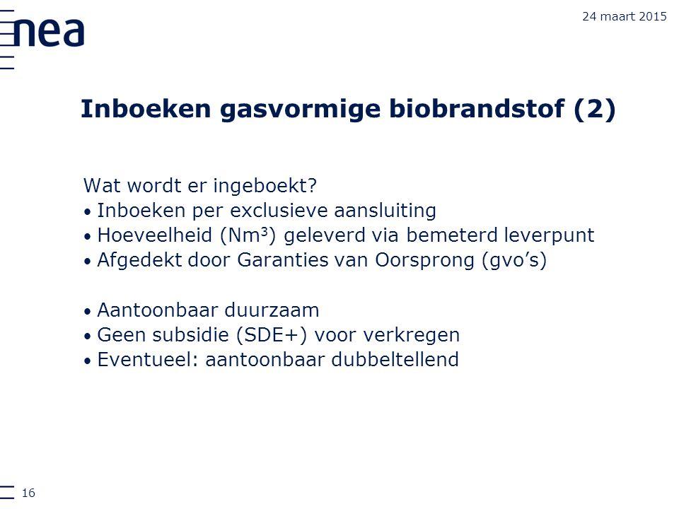 24 maart 2015 Inboeken gasvormige biobrandstof (2) Wat wordt er ingeboekt? Inboeken per exclusieve aansluiting Hoeveelheid (Nm 3 ) geleverd via bemete
