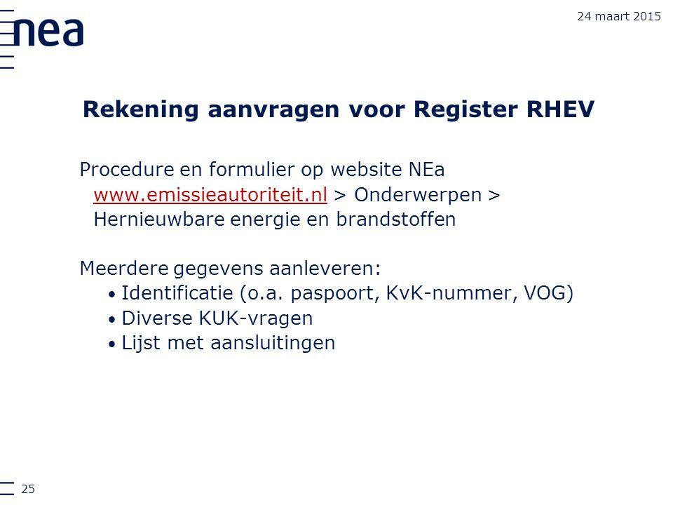 24 maart 2015 Rekening aanvragen voor Register RHEV Procedure en formulier op website NEa www.emissieautoriteit.nlwww.emissieautoriteit.nl > Onderwerp